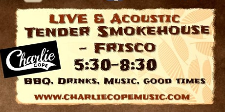 Charlie Cope Live & Acoustic at Tender Smokehouse - Frisco tickets