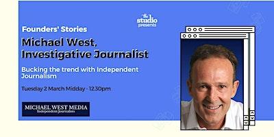 Founders' Stories – Michael West, Investigative Journalist
