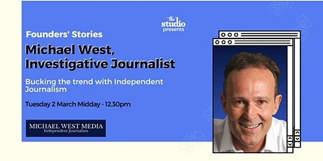 Founders' Stories – Michael West, Investigative Journalist tickets