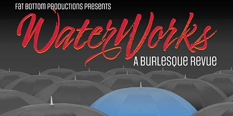 Fat Bottom Productions presents: WaterWorks, A Burlesque Revue tickets