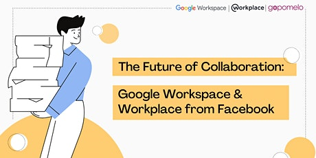 The Future of Collaboration: Google Workspace and Workplace from Facebook biglietti