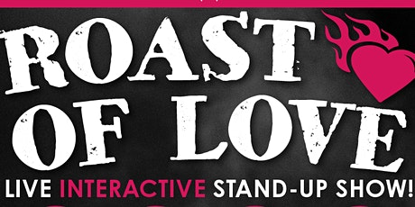 Roast of Love:  Interactive Comedy Show! tickets