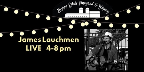 James Lauchmen Live at Bishop Estate Vineyard and Winery tickets