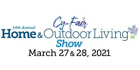 14th Annual Cy-Fair Home & Outdoor Living Show, March 27 & 28, Berry Center tickets