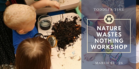 Toddler Time: Nature Wastes Nothing Workshop tickets