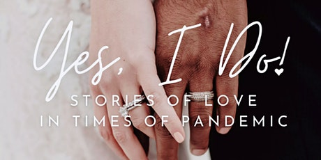 Yes, I do! Stories of Love in Times of Pandemic tickets