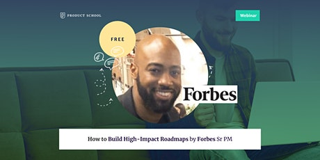 Webinar: How to Build High-Impact Roadmaps by Forbes Sr PM tickets