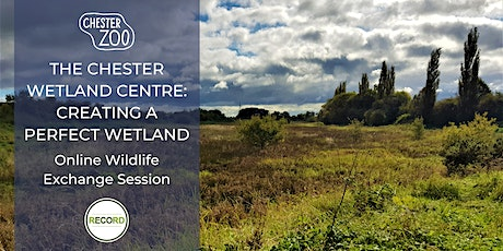 The Chester Wetland Centre: Creating a Perfect Wetland (online talk) tickets