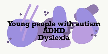 Young People with Autism/ADHD/Dyslexia tickets