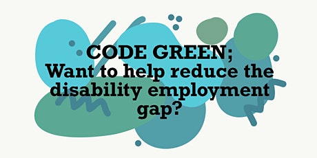 Code GREEN: Want to Help Reduce the Disability Employment Gap? tickets