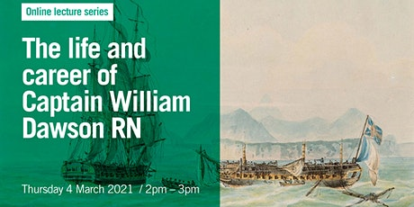 The life and career of Captain William Dawson RN | Free online lecture tickets