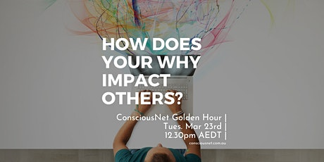 ConsciousNet: How does your 'Why' impact others? tickets
