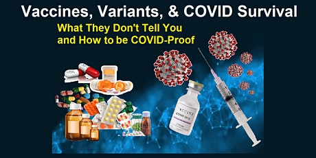 Vaccines, Variants, & COVID  Survival:  What They Don't Tell You-Feb.28 2pm tickets
