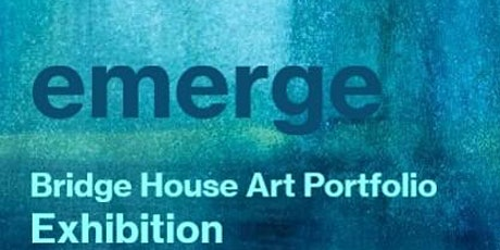 Emerge - Bridge House Art portfolio course exhibition opening tickets