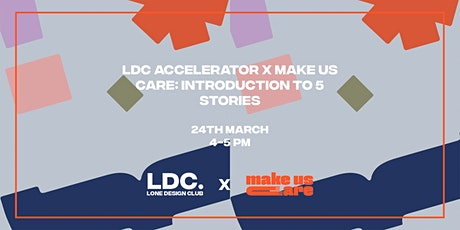 LDC Accelerator x Make Us Care: Introduction to 5 Stories tickets