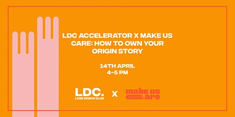 LDC Accelerator x Make Us Care: How to own your Origin Story tickets