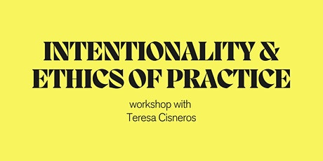 Intentionality & Ethics of Practice  with Teresa Cisneros tickets