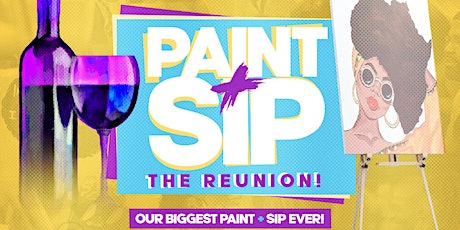 PAINT+SIP (The Reunion) OUR BIGGEST PAINT + SIP EVER! tickets