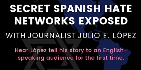 Secret Hate Networks in Spanish Exposed with Journalist Julio E. Lopez tickets