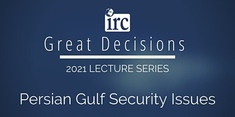 Great Decisions Lecture Series: Persian Gulf Security Issues tickets
