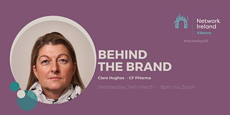Network Ireland's 'Behind the Brand' with Clare Hughes from CF Pharma Ltd tickets