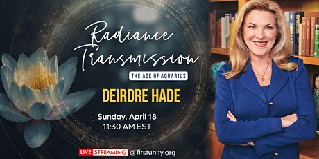 Deirdre Hade - Radiance Transmission, the Age of Aquarius at First Unity tickets