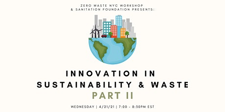 Innovation in Sustainability & Waste Part II - An Earth Day Event tickets
