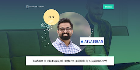 Webinar: PM Craft to Build Scalable Platform Products by Atlassian Sr PM tickets