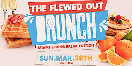 FLEWED OUT BRUNCH - MIAMI SPRING BREAK EDITION tickets