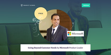 Webinar: Going Beyond Customer Needs by Microsoft Product Leader tickets