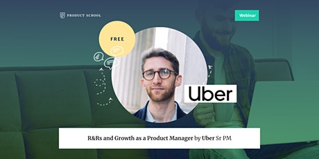 Webinar: R&Rs and Growth as a Product Manager by Uber Sr PM tickets