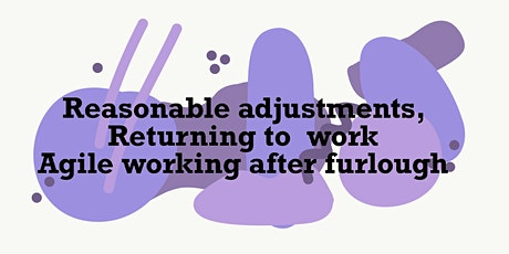 Reasonable adjustments, returning to work and agile working after furlough tickets