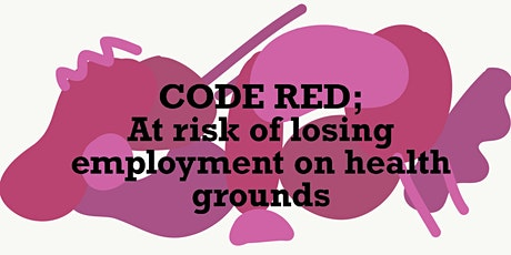 Code RED: At Risk of Losing Employment on Medical Grounds tickets