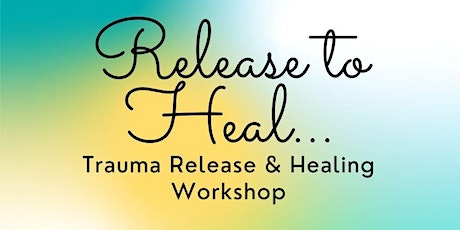 Release to Heal - Trauma Release & Healing tickets