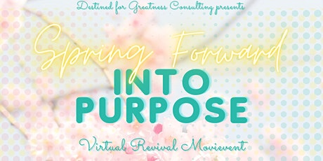 Spring Forward Into Purpose tickets