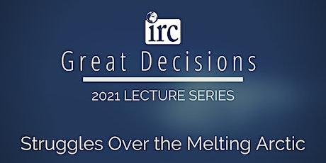 Great Decisions Lecture Series: Struggles Over the Melting Arctic tickets