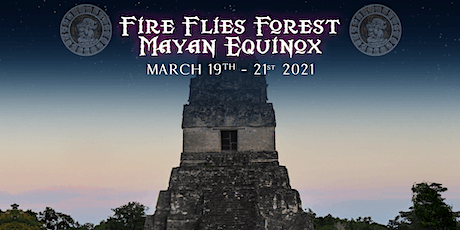 FIRE FLIES FOREST (MAYAN EQUINOX) tickets