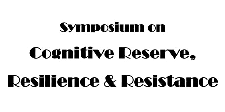 Symposium on Cognitive Reserve, Resilience, and Resistance tickets