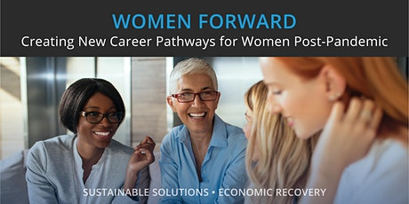 Women Forward:  Creating New Career Pathways for Women Post-Pandemic tickets