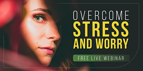OVERCOME STRESS & WORRY | Free Live Webinar tickets