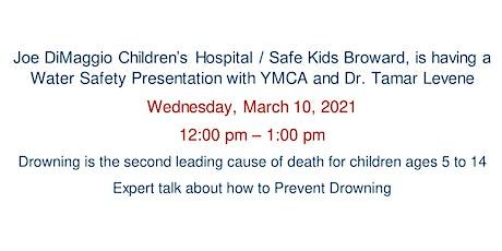 Joe DiMaggio Children's Hospital/Safe Kids -Water Safety/ YMCA & Dr. Levene tickets