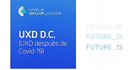 UXD D.C. (UXD después de Covid-19)   Skillup Session tickets