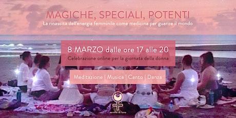 MAGICHE, SPECIALI, POTENTI | Celebriamo la rinascita dell'energia femminile biglietti