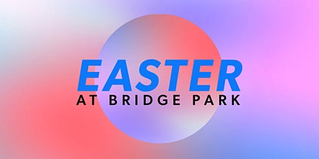 Easter at Bridge Park tickets