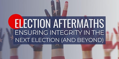 Election Aftermaths: Ensuring Integrity in the Next Election (and Beyond) tickets