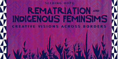 Rematriation and Indigenous Feminisms:  Creative Visions Across Borders tickets