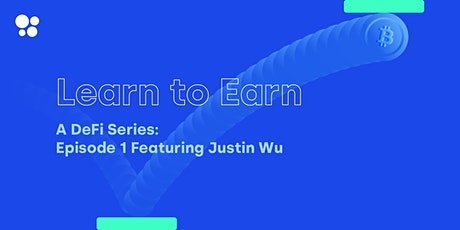 Bitcoin - Learn To Earn: A DeFi series, Episode 1: Justin Wu tickets