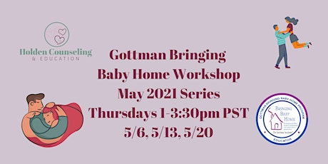 Gottman Bringing Baby Home Workshop-May 2021 Series tickets