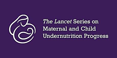 The Lancet Series on Maternal & Child Undernutrition Progress tickets