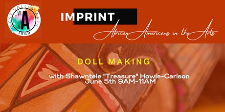 IMPRINT: African Americans in the Arts - African Doll Making, June 5, 2021 tickets